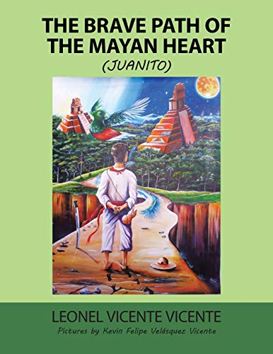 9781506507699: The Brave Path of the Mayan Heart: (Juanito)