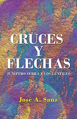 9781506508399: Cruces y Flechas: Junípero Serra y los Gentiles (Spanish Edition)