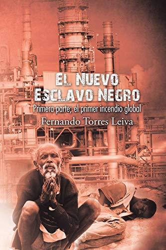 9781506508566: El nuevo esclavo negro: Primera parte: el primer incendio global (Spanish Edition)