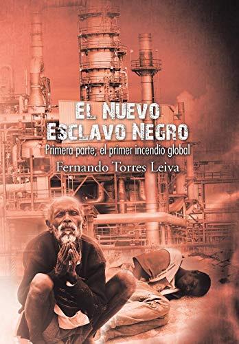 9781506508573: El nuevo esclavo negro: Primera parte: el primer incendio global (Spanish Edition)
