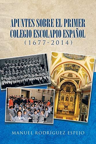 Apuntes sobre el primer colegio escolapio español (1677-2014) - Espejo, Manuel Rodríguez