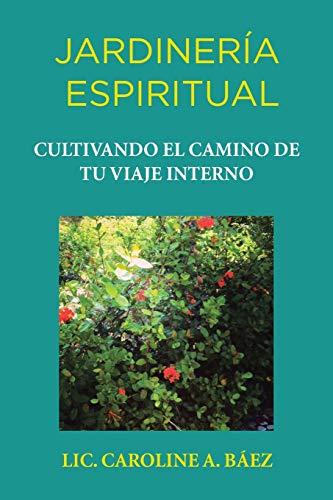 9781506514956: Jardinería espiritual: Cultivando el camino de tu viaje interno