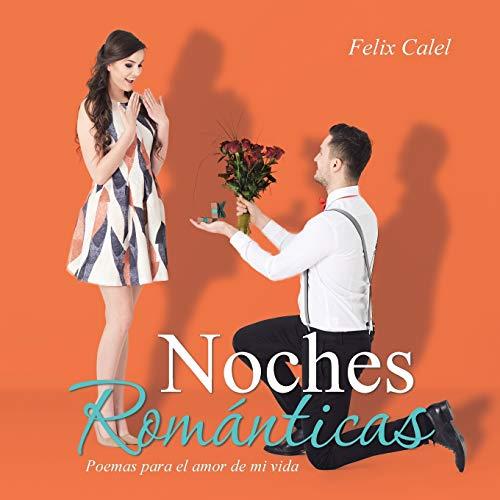 Noches Romanticas: Poemas Para El Amor de: Felix Calel