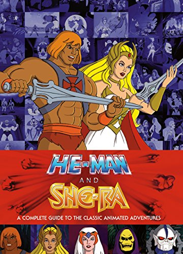 He-Man and She-Ra: A Complete Guide to the Classic Animated Adventures (Hardcover): James Eatock