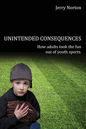 9781506901060: Unintended Consequences: How Adults took the fun out of Youth Sports