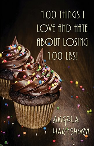 9781506901084: 100 things I love and hate about losing 100 lbs!