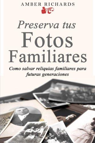 9781507108994: Preserva tus fotos familiares: Como salvar reliquias familiares para futuras generaciones (Spanish Edition)