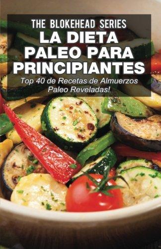 La Dieta Paleo Para Principiantes ¡Top 40 de Recetas de Almuerzos Paleo Reveladas! (Spanish ...
