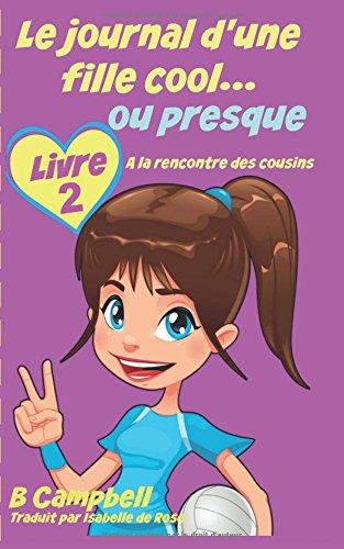 9781507118047: Le journal d'une fille cool. . . ou presque - Livre 2 - A la rencontre des cousins (French Edition)