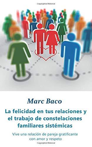 9781507144893: La felicidad en tus relaciones y el trabajo de constelaciones familiares sistémicas (Spanish Edition)
