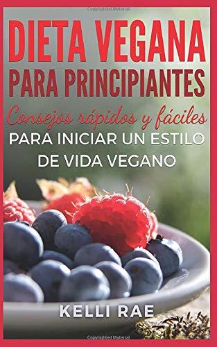 9781507151594: Dieta Vegana para Principiantes: Consejos rápidos y fáciles para iniciar un estilo de vida vegano (Spanish Edition)