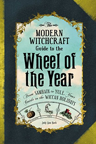 9781507205372: The Modern Witchcraft Guide to the Wheel of the Year: From Samhain to Yule, Your Guide to the Wiccan Holidays