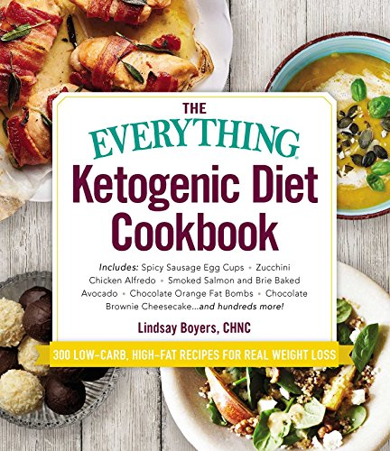 The Everything Ketogenic Diet Cookbook: Includes: - Spicy Sausage Egg Cups - Zucchini Chicken Alfredo - Smoked Salmon and Brie Baked Avocado - Chocola