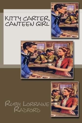Kitty Carter, Canteen Girl (Paperback): Ruby Lorraine Radford