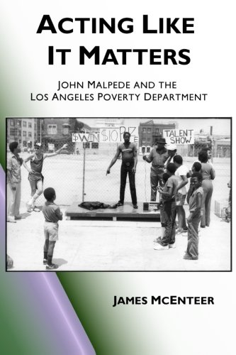 Acting Like It Matters: John Malpede and the Los Angeles Poverty Department: James McEnteer