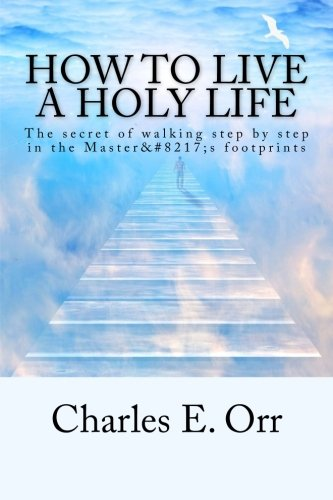 9781507507452: How to Live a Holy Life: The secret of walking step by step in the Master's footprints.