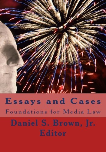 Essays and Cases: Foundations for Media Law: Brown Jr., Daniel S.