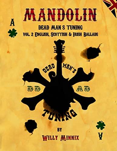 Mandolin Dead Man's Tuning Vol. 2: English, Scottish and Irish Ballads (Volume 2): Minnix, ...