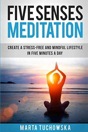 9781507523544: Five Senses Meditation: Create a Stress-Free and Mindful Lifestyle in Five Minutes a Day (Meditation, Mindfulness & Healing) (Volume 3)