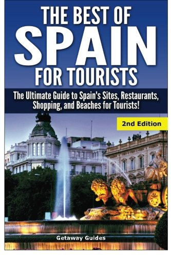 9781507529140: The Best of Spain for Tourists: The Ultimate Guide to Spain's Sites, Restaurants, Shopping, and Beaches for Tourists!