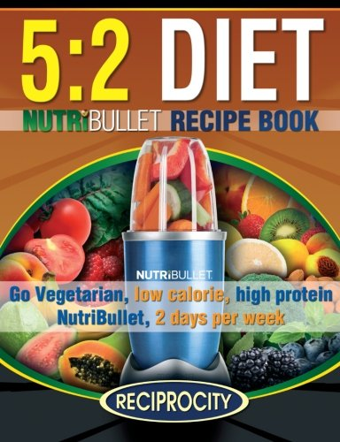 9781507529881 The 5 2 Diet Nutribullet Recipe Book 200 Low Calorie