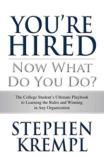 9781507532881: You're Hired - Now What Do You Do?: The College Students Ultimate Playbook to Learning the Rules and Winning in Any Organization