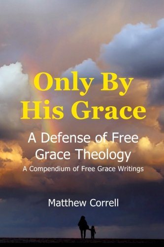 9781507533116: Only by His Grace: A Defense of Free Grace Theology