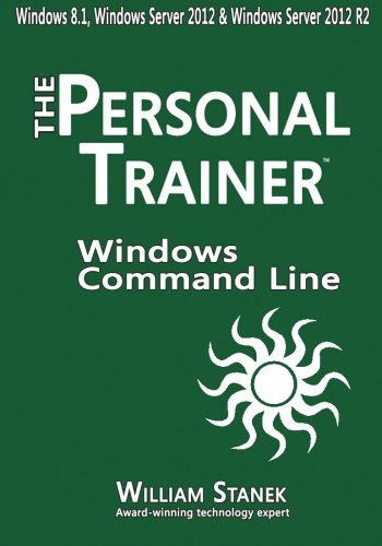9781507533147: Windows Command-Line for Windows 8.1, Windows Server 2012, Windows Server 2012 R2: The Personal Trainer