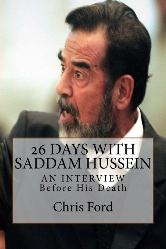 26 Days With Saddam Hussein: An Interview Before His Death: Chris Ford