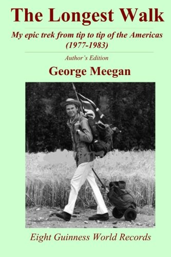 9781507539965: The Longest Walk: My epic trek from tip to tip of the Americas (1977-1983)