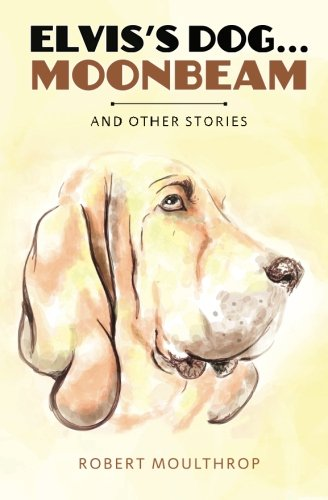 9781507545751: Elvis's Dog ... Moonbeam: And Other Stories