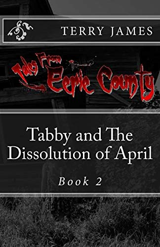 9781507548486: Tabby And The Dissolution of April (Tales from Eerie County) (Volume 2)