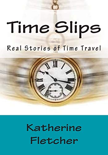Time Slips: Real Stories of Time Travel: Katherine Fletcher