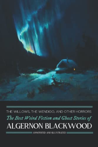9781507564011: The Willows, The Wendigo, and Other Horrors: The Best Weird Fiction and Ghost Stories of Algernon Blackwood: Annotated and Illustrated Tales of (Oldstyle Tales Omnibuses) (Volume 2)