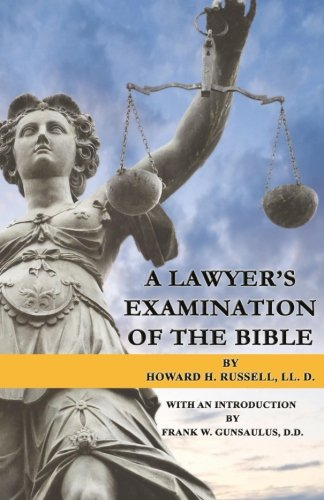 A Lawyer s Examination of the Bible: Howard H Russell