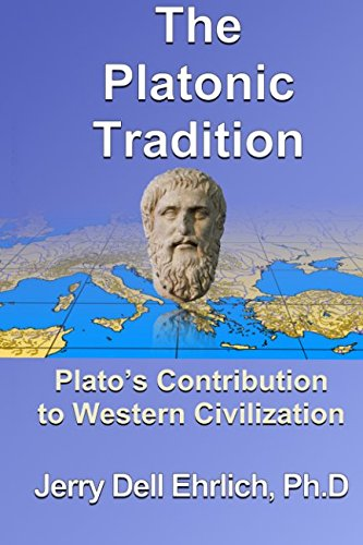 The Platonic Tradition: Plato's Contribution to Western Civilization: Jerry Dell Ehrlich Ph.D.