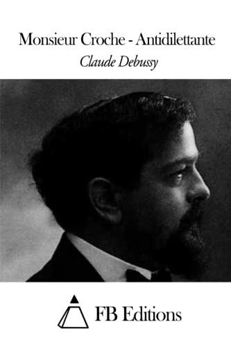Monsieur Croche - Antidilettante (French Edition): Claude Debussy