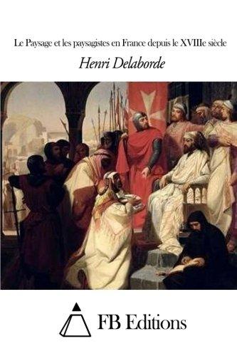 Le Paysage et les paysagistes en France depuis le XVIIIe siècle (French Edition): Delaborde,...