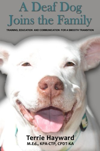 9781507578261: A Deaf Dog Joins the Family: Training, Education, and Communication for a Smooth Transition