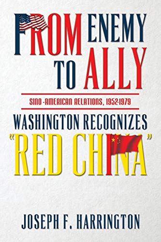 9781507579138: From Enemy to Ally Sino-American Relations, 1952-1979: Washington Recognizes