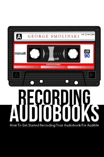 9781507584071: Recording Audiobooks: How To Get Started Recording YOUR Audiobook for Audible