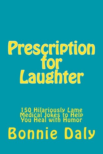9781507587935: Prescription for Laughter: 150 Hilariously Lame Medical Jokes to Help You Heal with Humor (The Totally Lame Joke Book Series) (Volume 3)
