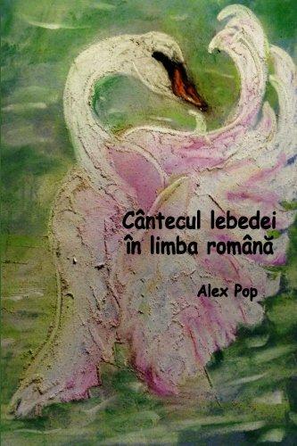 Cantecul Lebedei in Limba Romana: Pop, Alex