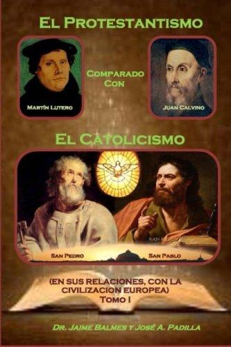 9781507598047: El Protestantismo, comparado con El Catolicismo: (En sus relaciones con la Civilización Europea) (Tomo I) (Volume 1) (Spanish Edition)