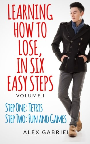 9781507598238: Learning How to Lose, in Six Easy Steps: Step One: Tetris / Step Two: Fun and Games (Volume 1)