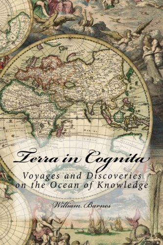 Terra in Cognita: Voyages and Discoveries on the Ocean of Knowledge: Barnes, William
