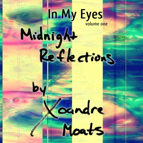 Midnight Reflections (In My Eyes) (Volume 1): Moats, Xoandre