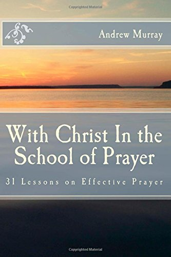 9781507600801: With Christ In the School of Prayer: 31 Lessons on Effective Prayer