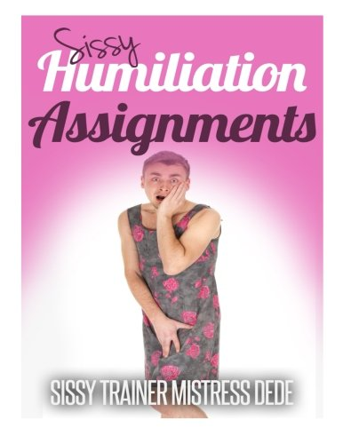 9781507601587: Sissy Humiliation Assignments (Sissy Boy Feminization Training)