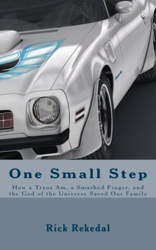 9781507607626: One Small Step: or How a Trans Am, Smashed Thumb, and the God of the Universe Saved Our Family